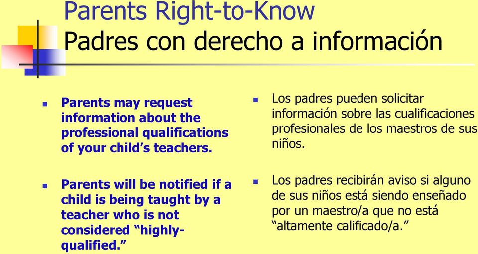 Parents will be notified if a child is being taught by a teacher who is not considered highlyqualified.