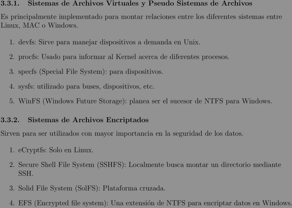 sysfs: utilizado para buses, dispositivos, etc. 5. WinFS (Windows Future Storage): planea ser el sucesor de NTFS para Windows. 3.3.2.