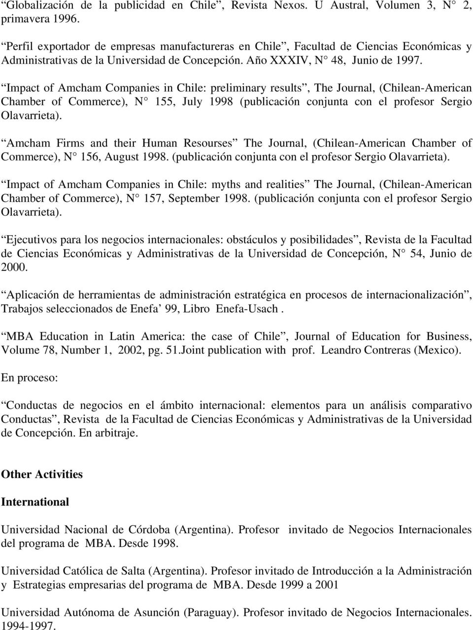 Impact of Amcham Companies in Chile: preliminary results, The Journal, (Chilean-American Chamber of Commerce), N 155, July 1998 (publicación conjunta con el profesor Sergio Olavarrieta).