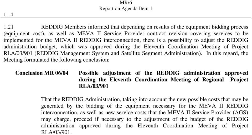 the MEVA II REDDIG interconnection, there is a possibility to adjust the REDDIG administration budget, which was approved during the Eleventh Coordination Meeting of Project RLA/03/901 (REDDIG