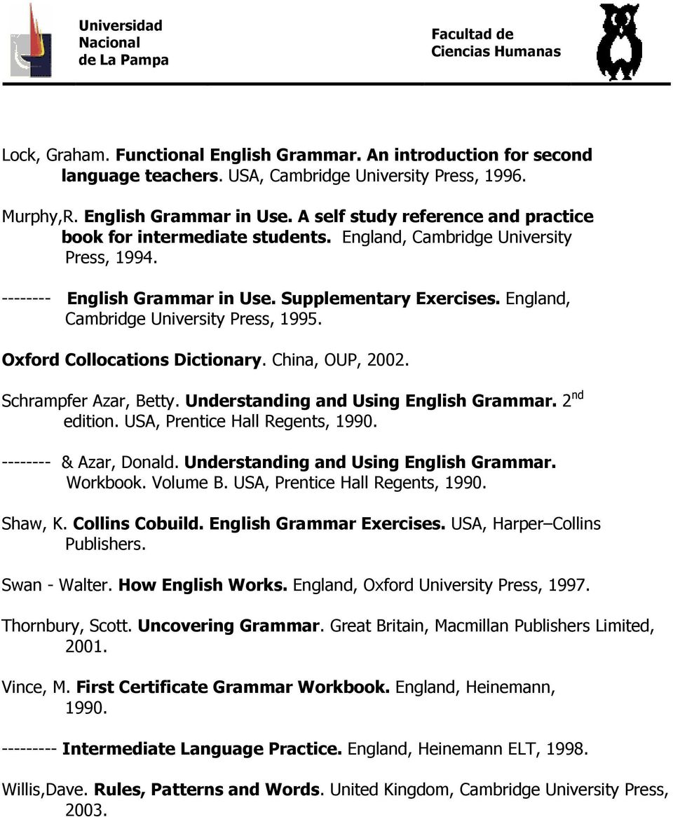 England, Cambridge University Press, 1995. Oxford Collocations Dictionary. China, OUP, 2002. Schrampfer Azar, Betty. Understanding and Using English Grammar. 2 nd edition.