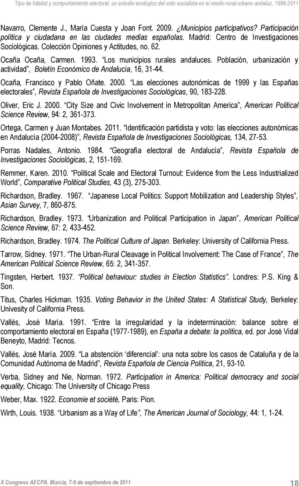 Ocaña, Francisco y Pablo Oñate. 2000. Las elecciones autonómicas de 1999 y las Españas electorales, Revista Española de Investigaciones Sociológicas, 90, 183-228. Oliver, Eric J. 2000. City Size and Civic Involvement in Metropolitan America, American Political Science Review, 94: 2, 361-373.