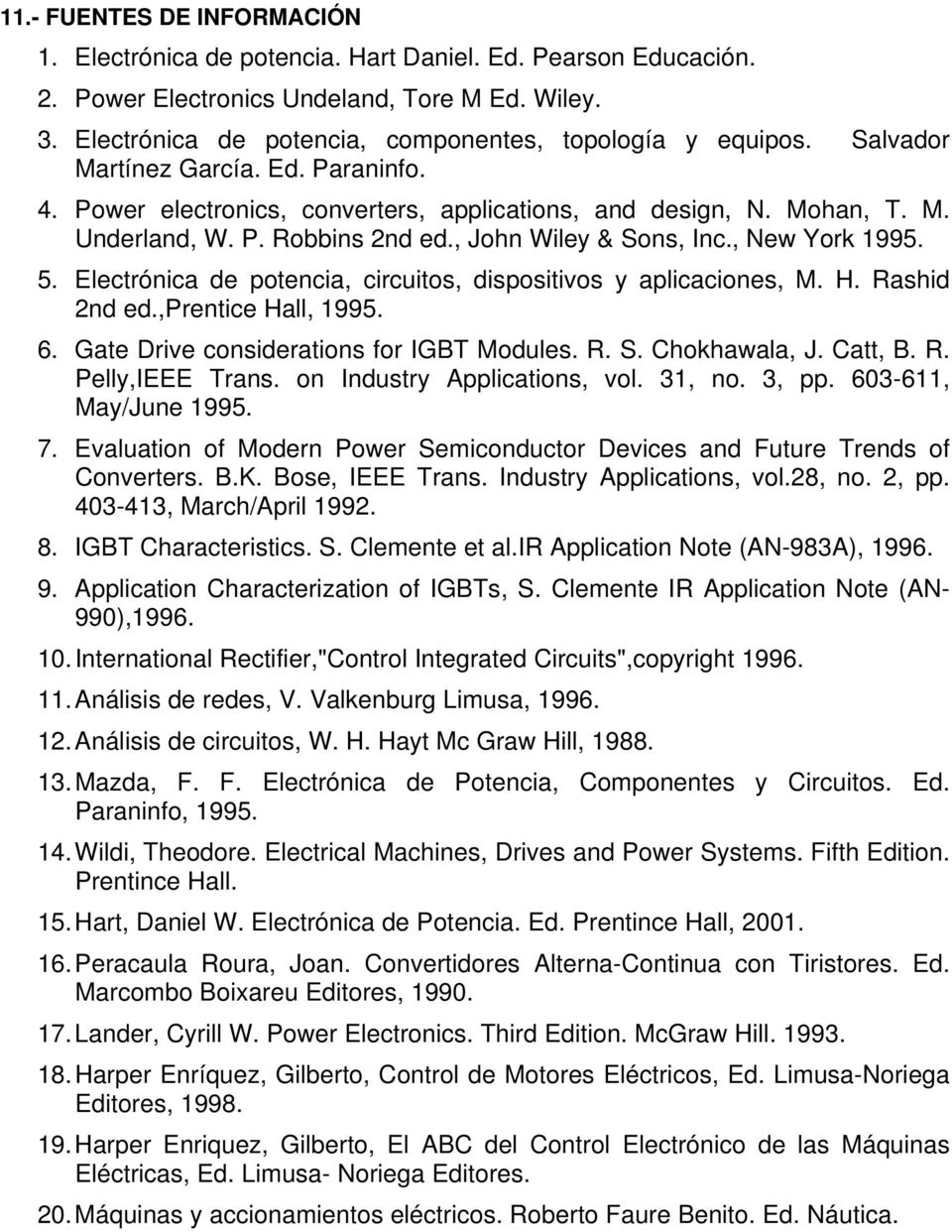 , John Wiley & Sons, Inc., New York 1995. 5. Electrónica de potencia, circuitos, dispositivos y aplicaciones, M. H. Rashid 2nd ed.,prentice Hall, 1995. 6. Gate Drive considerations for IGBT Modules.