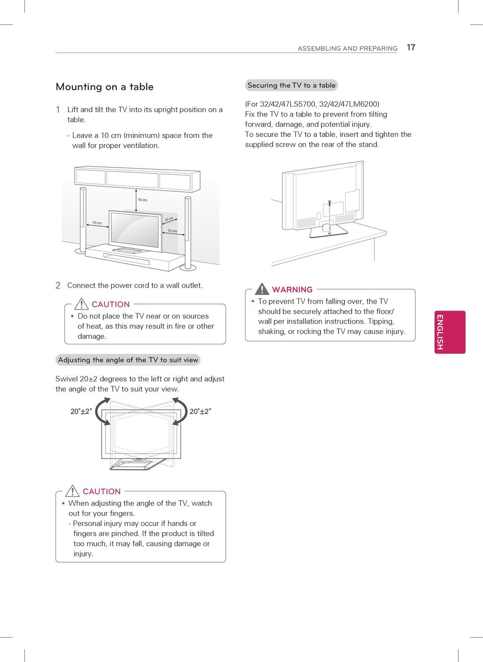 To secure the TV to a table, insert and tighten the supplied screw on the rear of the stand. 10 cm 10 cm 10 cm 10 cm 2 Connect the power cord to a wall outlet.