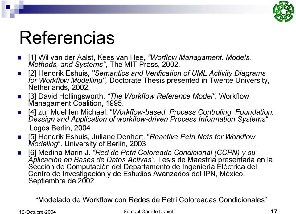 The Workflow Reference Model. Workflow Managament Coalition, 1995. [4] zur Muehlen Michael. Workflow-based. Process Controling.