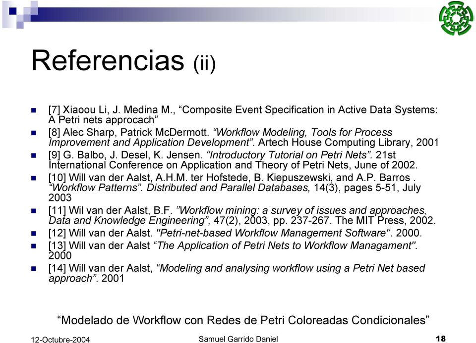 21st International Conference on Application and Theory of Petri Nets, June of 2002. [10] Will van der Aalst, A.H.M. ter Hofstede, B. Kiepuszewski, and A.P. Barros. Workflow Patterns.