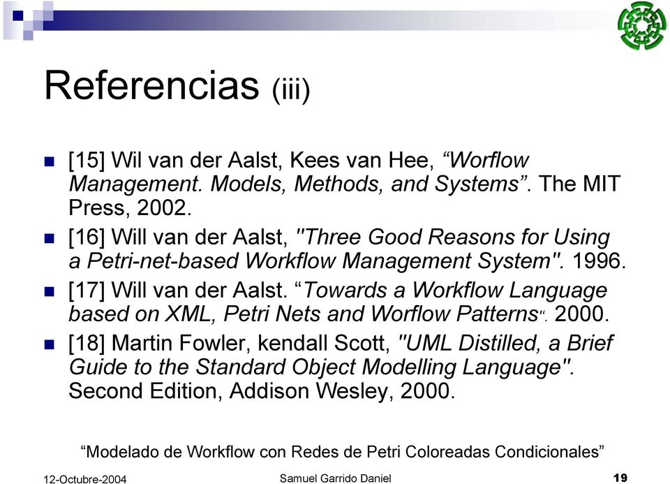 [17] Will van der Aalst. Towards a Workflow Language based on XML, Petri Nets and Worflow Patterns'. 2000.