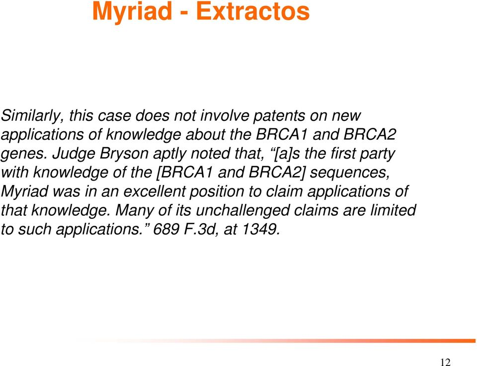 Judge Bryson aptly noted that, [a]s the first party with knowledge of the [BRCA1 and BRCA2]