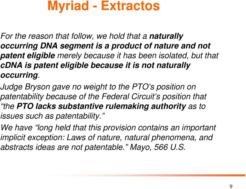 Judge Bryson gave no weight to the PTO s position on patentability because of the Federal Circuit s position that the PTO lacks substantive rulemaking