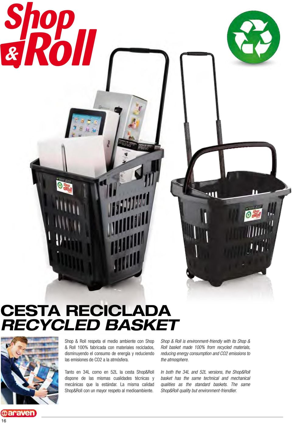Shop & Roll is environment-friendly with its Shop & Roll basket made 100% from recycled materials, reducing energy consumption and CO2 emissions to the atmosphere.