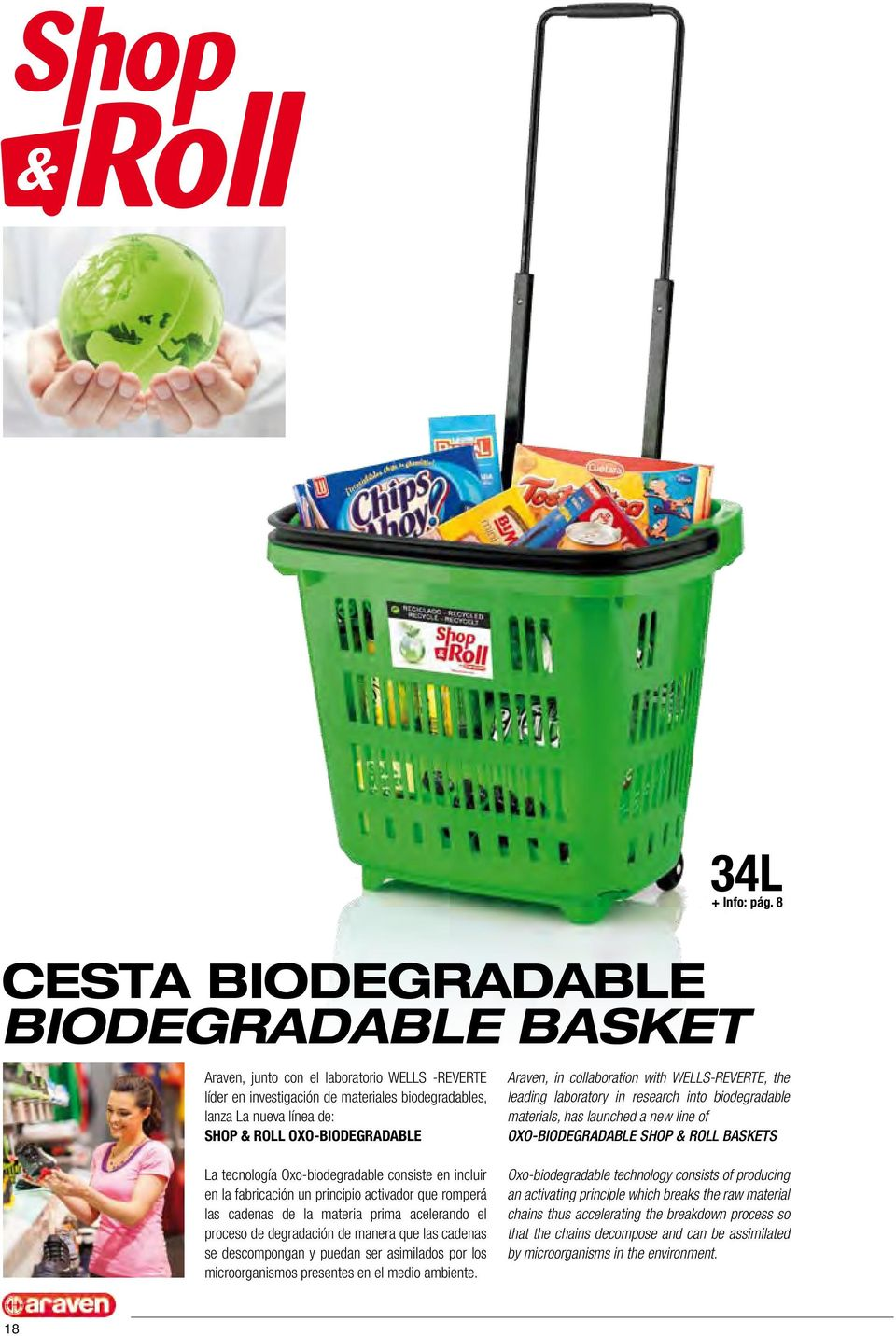 Araven, in collaboration with WELLS-REVERTE, the leading laboratory in research into biodegradable materials, has launched a new line of OXO-BIODEGRADABLE SHOP & ROLL BASKETS La tecnología