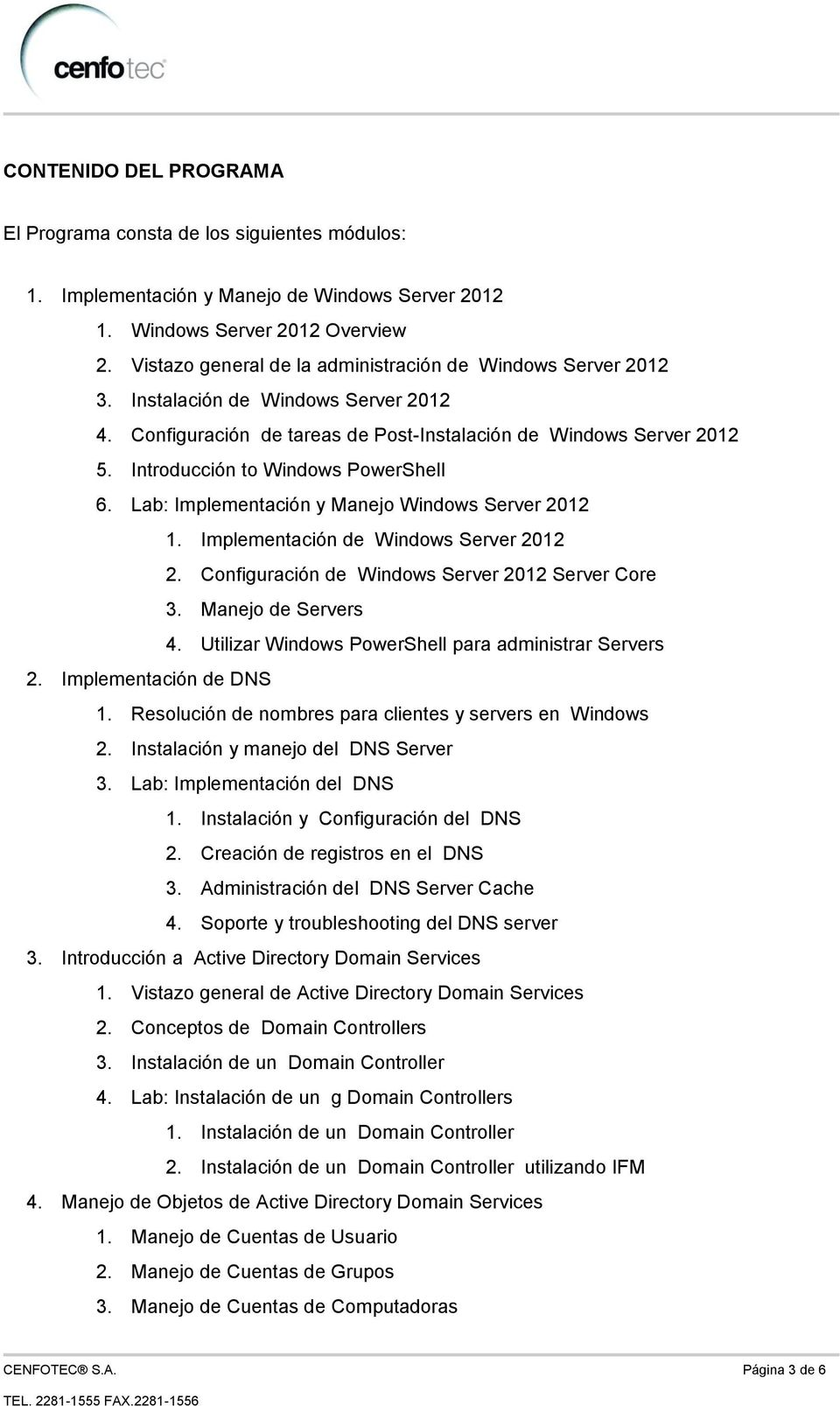 Introducción to Windows PowerShell 6. Lab: Implementación y Manejo Windows Server 2012 1. Implementación de Windows Server 2012 2. Configuración de Windows Server 2012 Server Core 3.
