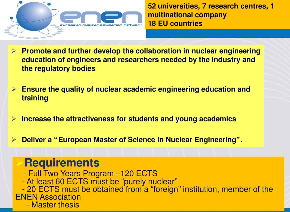 Increase the attractiveness for students and young academics Deliver a European Master of Science in Nuclear Engineering.