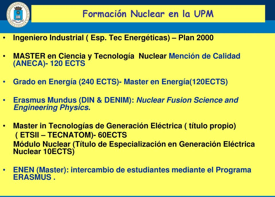 Master en Energía(120ECTS) Erasmus Mundus (DIN & DENIM): Nuclear Fusion Science and Engineering Physics.