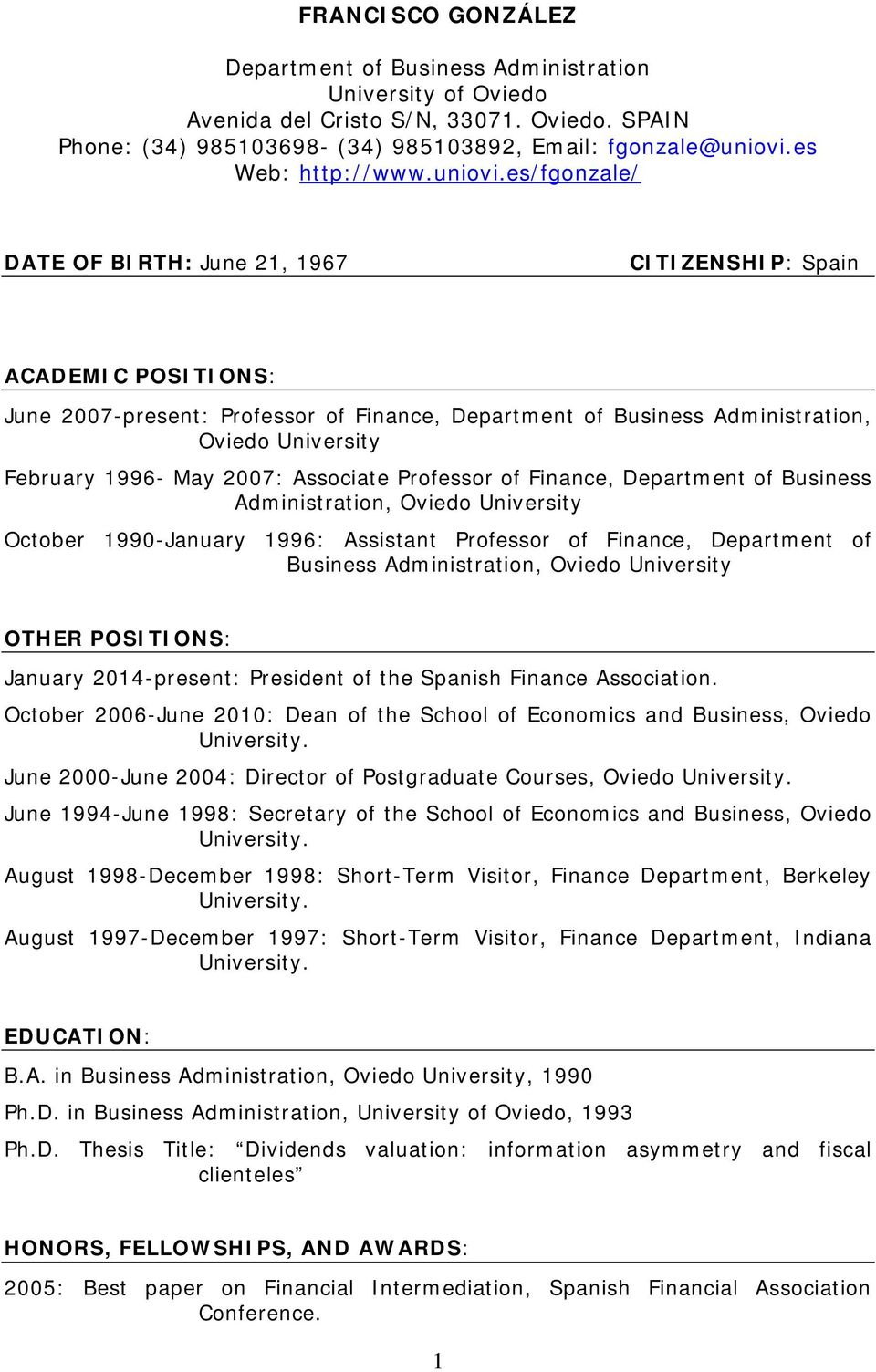 es/fgonzale/ DATE OF BIRTH: June 21, 1967 CITIZENSHIP: Spain ACADEMIC POSITIONS: June 2007-present: Professor of Finance, Department of Business Administration, Oviedo University February 1996- May