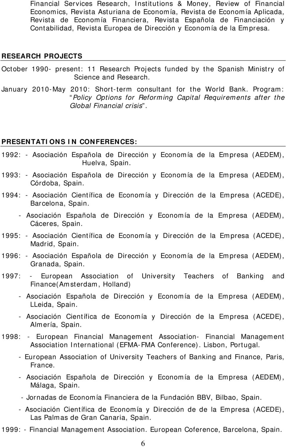 RESEARCH PROJECTS October 1990- present: 11 Research Projects funded by the Spanish Ministry of Science and Research. January 2010-May 2010: Short-term consultant for the World Bank.