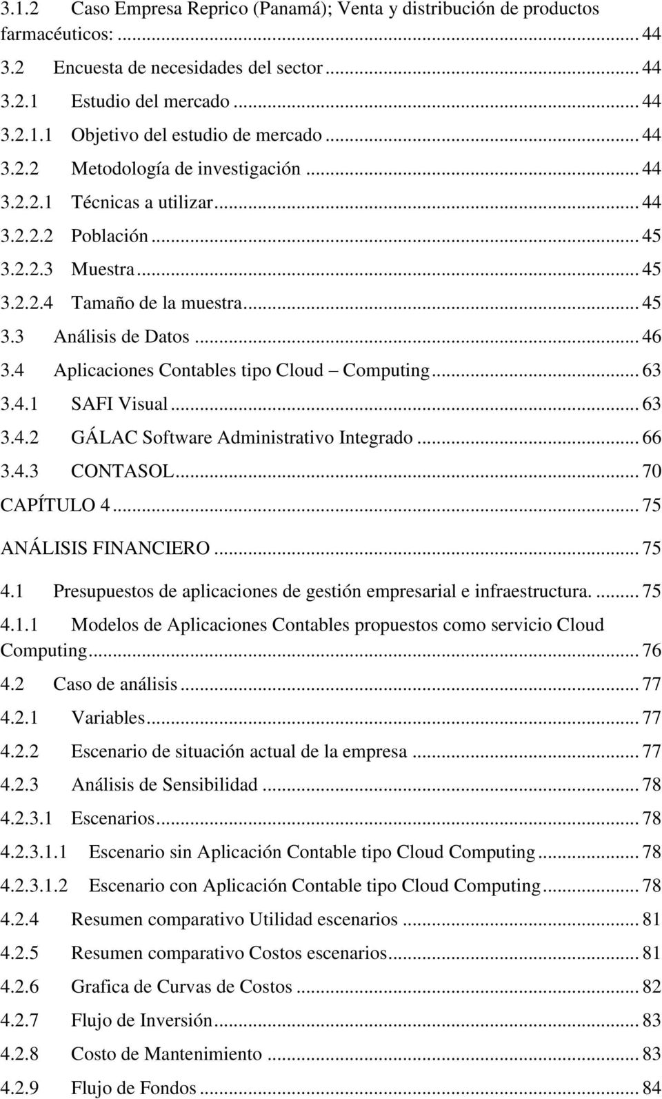 4 Aplicaciones Contables tipo Cloud Computing... 63 3.4.1 SAFI Visual... 63 3.4.2 GÁLAC Software Administrativo Integrado... 66 3.4.3 CONTASOL... 70 CAPÍTULO 4... 75 ANÁLISIS FINANCIERO... 75 4.
