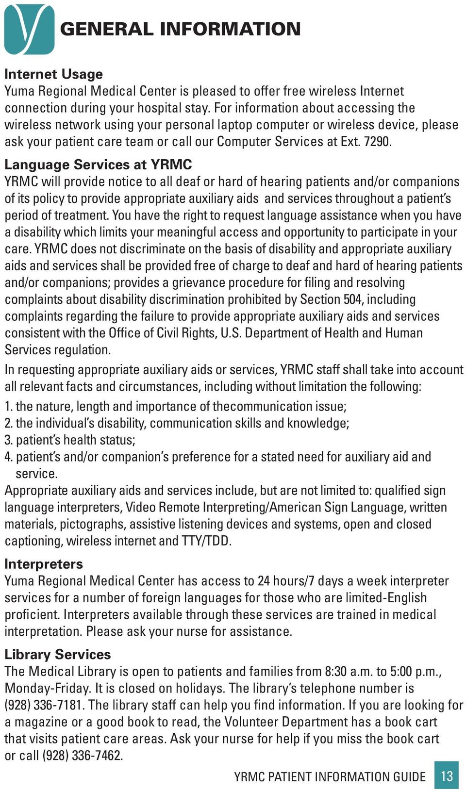Language Services at YRMC YRMC will provide notice to all deaf or hard of hearing patients and/or companions of its policy to provide appropriate auxiliary aids and services throughout a patient s