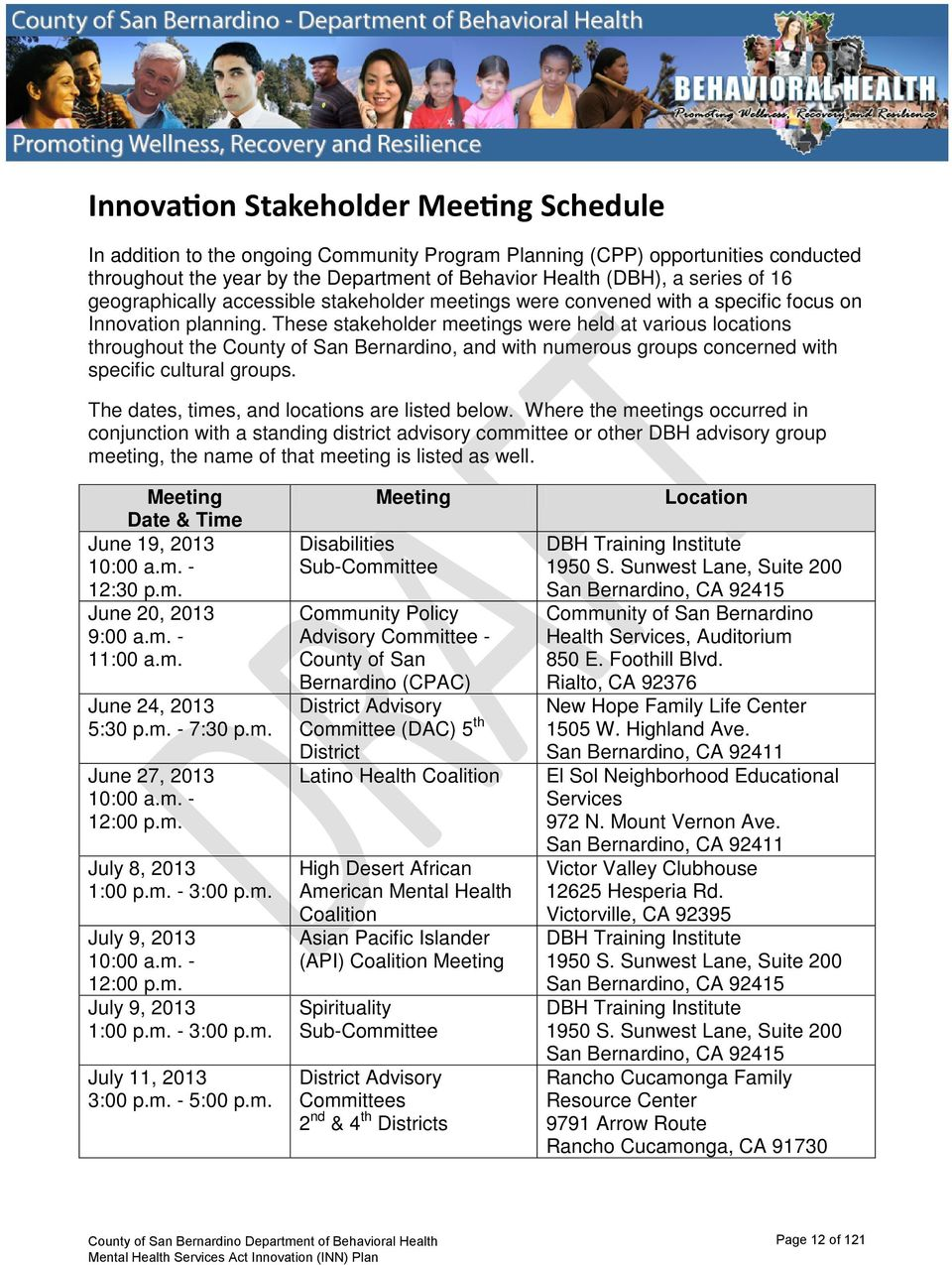 These stakeholder meetings were held at various locations throughout the County of San Bernardino, and with numerous groups concerned with specific cultural groups.