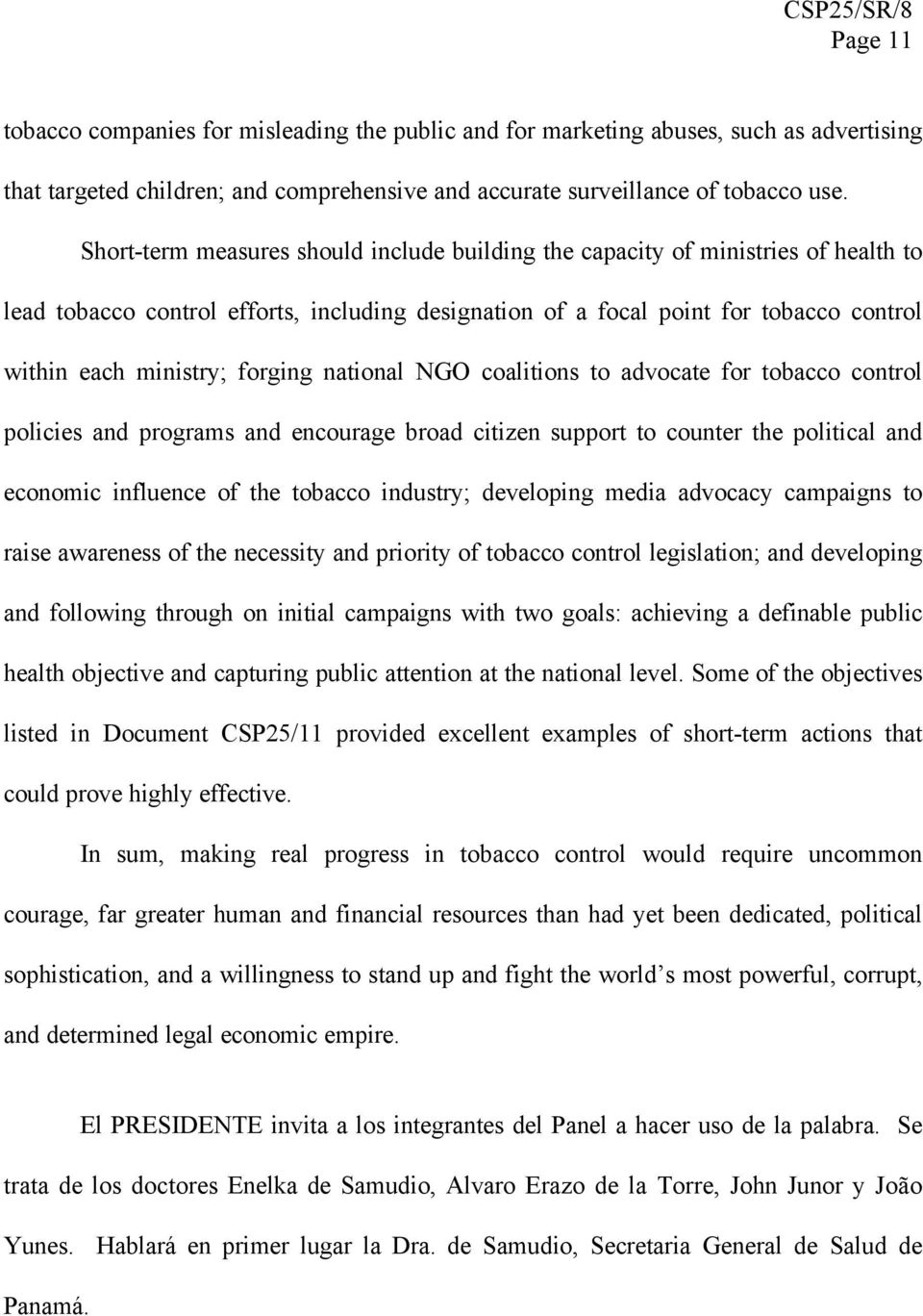 forging national NGO coalitions to advocate for tobacco control policies and programs and encourage broad citizen support to counter the political and economic influence of the tobacco industry;