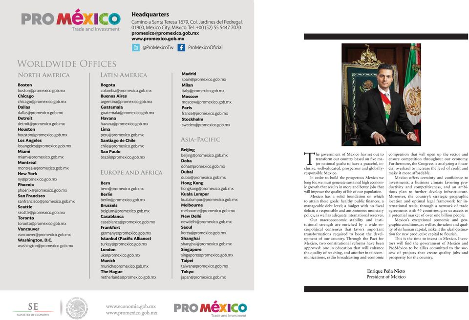 Mexico has a solid foundation on which to attain these goals: healthy public finances; a manageable debt level; a budget with no fiscal deficit; a responsible and autonomous monetary policy, as well