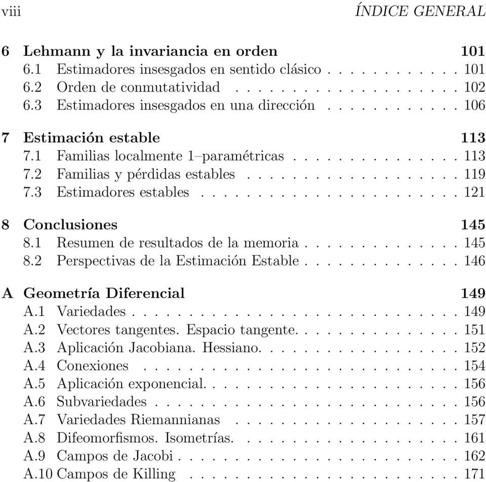 3 Estimadores estables....................... 121 8 Conclusiones 145 8.1 Resumen de resultados de la memoria.............. 145 8.2 Perspectivas de la Estimación Estable.