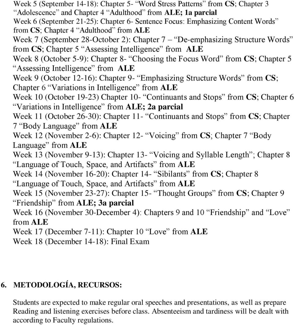 Chapter 8- Choosing the Focus Word from CS; Chapter 5 Assessing Intelligence from ALE Week 9 (October 12-16): Chapter 9- Emphasizing Structure Words from CS; Chapter 6 Variations in Intelligence from