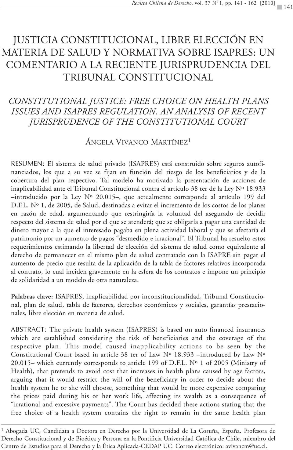 AN ANALYSIS OF RECENT JURISPRUDENCE OF THE CONSTITUTIONAL COURT ÁNGELA VIVANCO MARTÍNEZ 1 RESUMEN: El sistema de salud privado (ISAPRES) está construido sobre seguros autofinanciados, los que a su