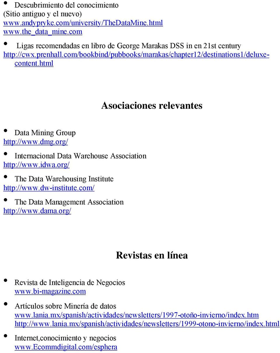 html Asociaciones relevantes Data Mining Group http://www.dmg.org/ Internacional Data Warehouse Association http://www.idwa.org/ The Data Warehousing Institute http://www.dw-institute.