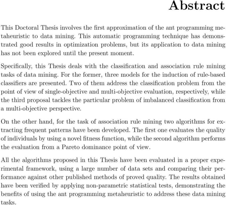 Specifically, this Thesis deals with the classification and association rule mining tasks of data mining. For the former, three models for the induction of rule-based classifiers are presented.