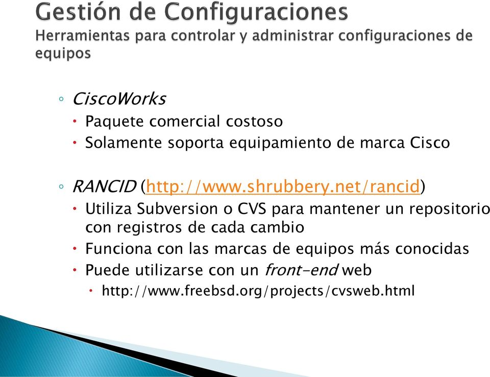net/rancid) Utiliza Subversion o CVS para mantener un repositorio con registros de