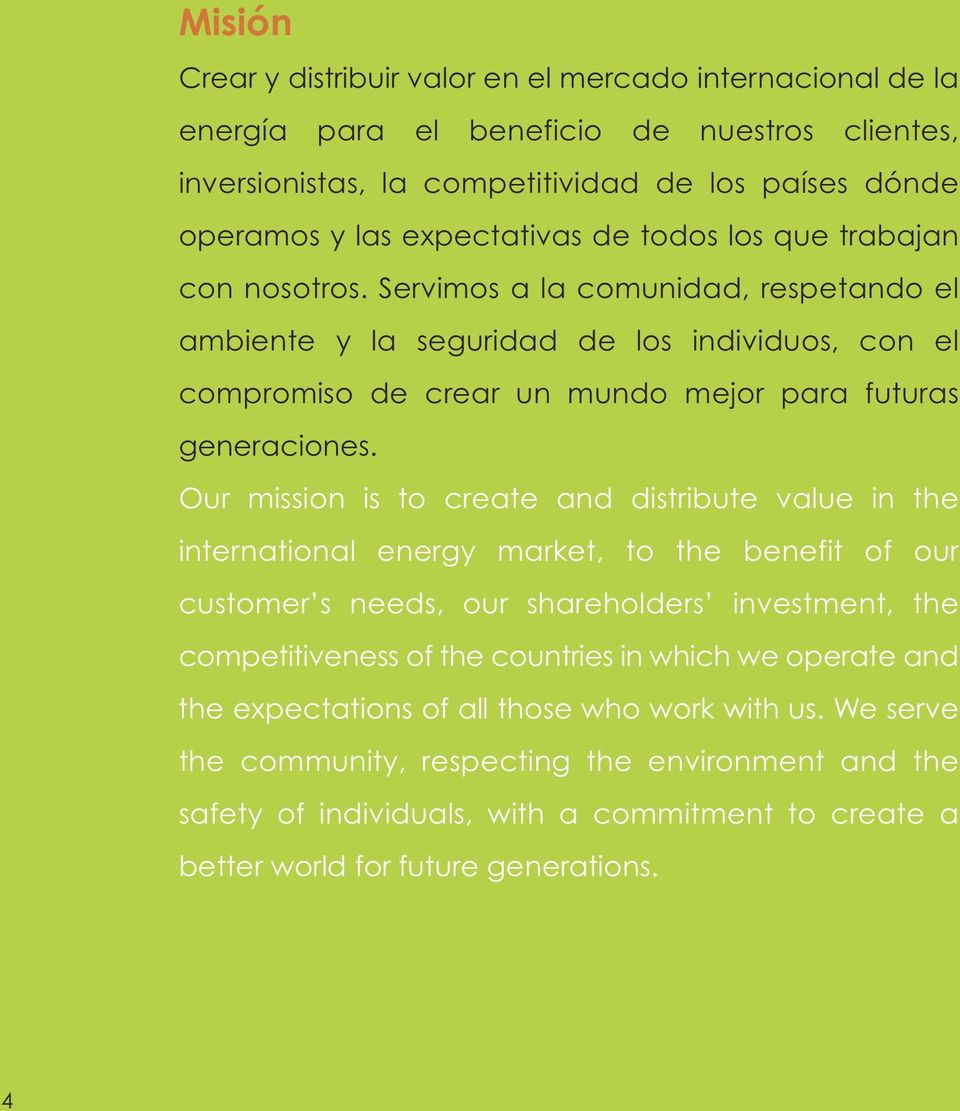 Our mission is to create and distribute value in the international energy market, to the benefit of our customer s needs, our shareholders investment, the competitiveness of the countries in which we
