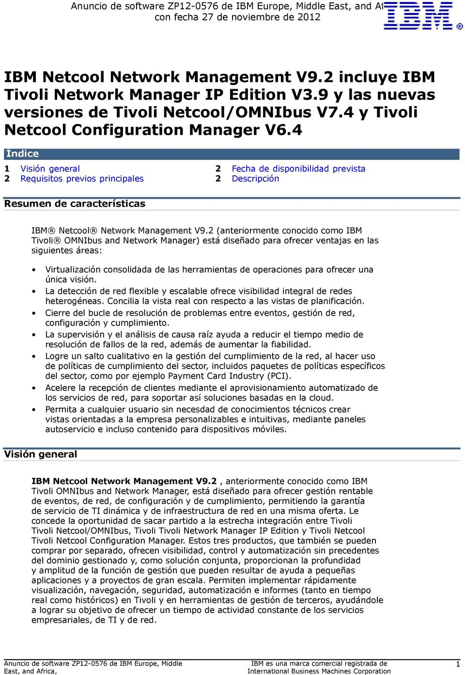 4 Índice 1 Visión general 2 Fecha de disponibilidad prevista 2 Requisitos previos principales 2 Descripción Resumen de características IBM Netcool Network Management V9.