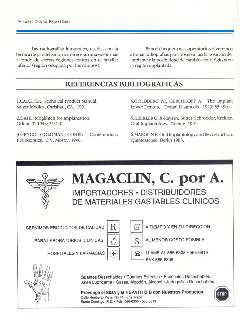 REFERENCIAS BIBLIOGRAFICAS 1.CALCITEK, Technical Product Manual. Sulzer Medica, Carlsbad, CA. 1991. 4.GOLDBERG NI, GERSHKOFF A. The Implant Lower Denture. Dental Diagnosis. 1949; 55:490. 2.
