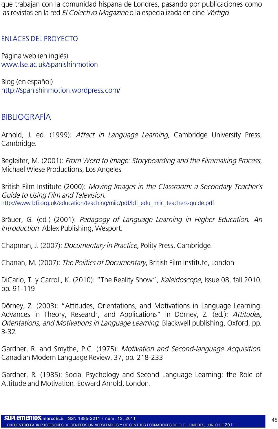 (1999): Affect in Language Learning, Cambridge University Press, Cambridge. Begleiter, M.
