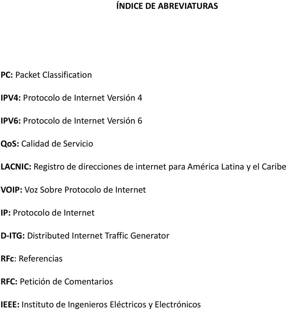el Caribe VOIP: Voz Sobre Protocolo de Internet IP: Protocolo de Internet D-ITG: Distributed Internet Traffic