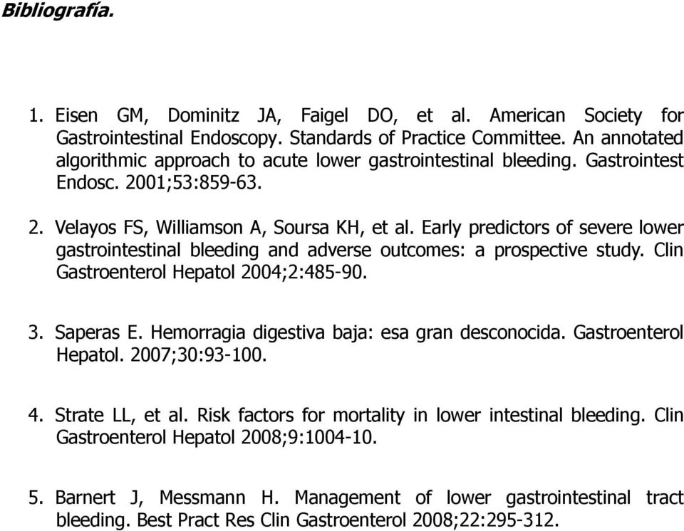 Early predictors of severe lower gastrointestinal bleeding and adverse outcomes: a prospective study. Clin Gastroenterol Hepatol 2004;2:485-90. 3. Saperas E.