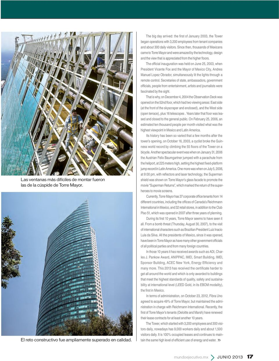 Since then, thousands of Mexicans came to Torre Mayor and were amazed by the technology, design and the view that is appreciated from the higher floors.