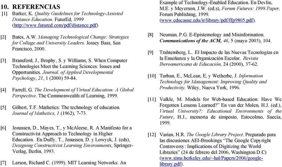When Computer Technologies Meet the Learning Sciences: Issues and Opportunities. Journal. of Applied Developmental Psychology, 21, 1 (2000) 59-84. [4] Farrell, G.