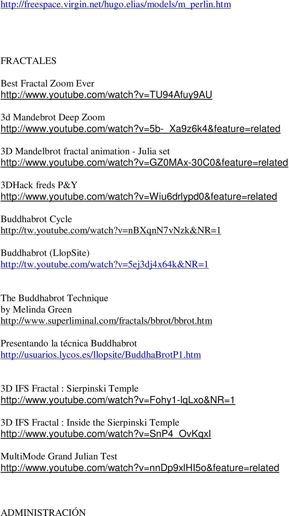 youtube.com/watch?v=wiu6drlypd0&feature=related Buddhabrot Cycle http://tw.youtube.com/watch?v=nbxqnn7vnzk&nr=1 Buddhabrot (LlopSite) http://tw.youtube.com/watch?v=5ej3dj4x64k&nr=1 The Buddhabrot Technique by Melinda Green http://www.