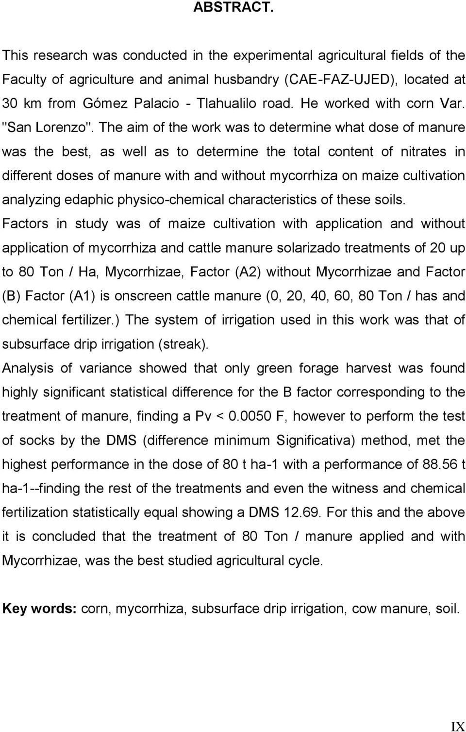 The aim of the work was to determine what dose of manure was the best, as well as to determine the total content of nitrates in different doses of manure with and without mycorrhiza on maize