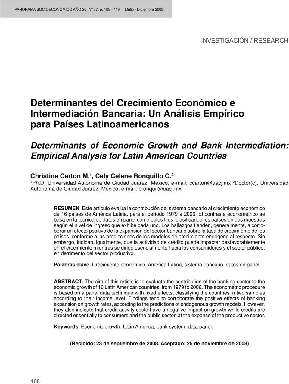 Growth and Bank Intermediation: Empirical Analysis for Latin American Countries Christine Carton M. 1, Cely Celene Ronquillo C. 2 1 Ph.D.