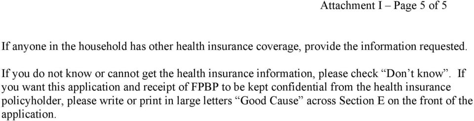 If you do not know or cannot get the health insurance information, please check Don t know.