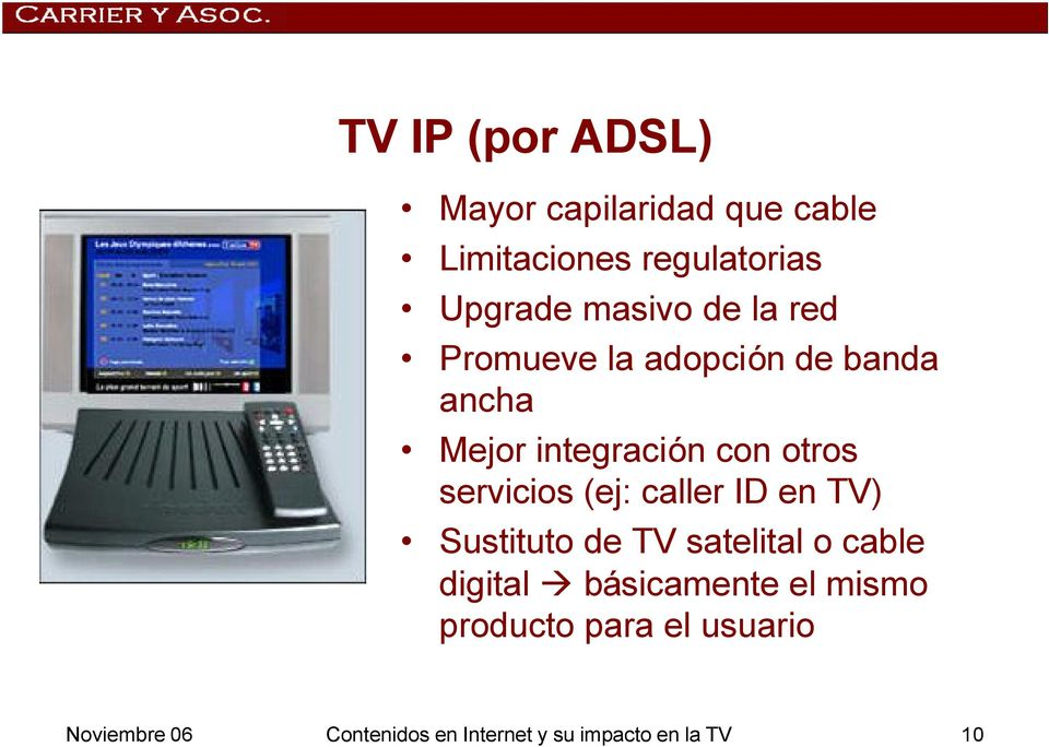 servicios (ej: caller ID en TV) Sustituto de TV satelital o cable digital