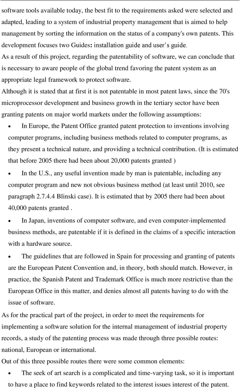 As a result of this project, regarding the patentability of software, we can conclude that is necessary to aware people of the global trend favoring the patent system as an appropriate legal