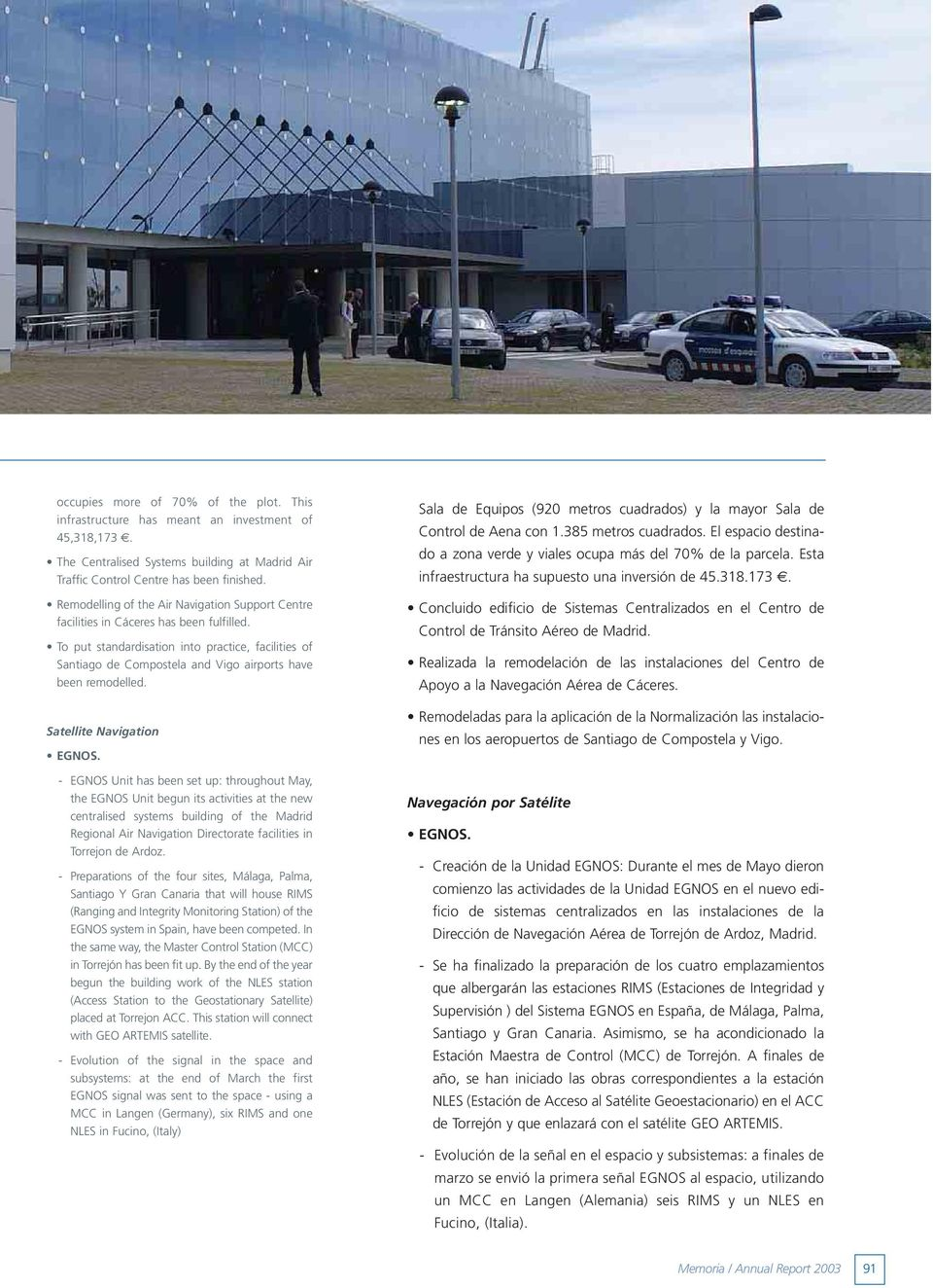 To put standardisation into practice, facilities of Santiago de Compostela and Vigo airports have been remodelled. Satellite Navigation EGNOS.