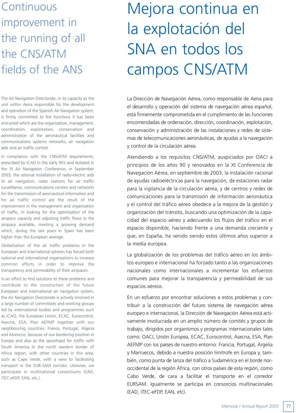 coordination, exploitation, conservation and administration of the aeronautical facilities and communications systems networks, air navigation aids and air traffic control.