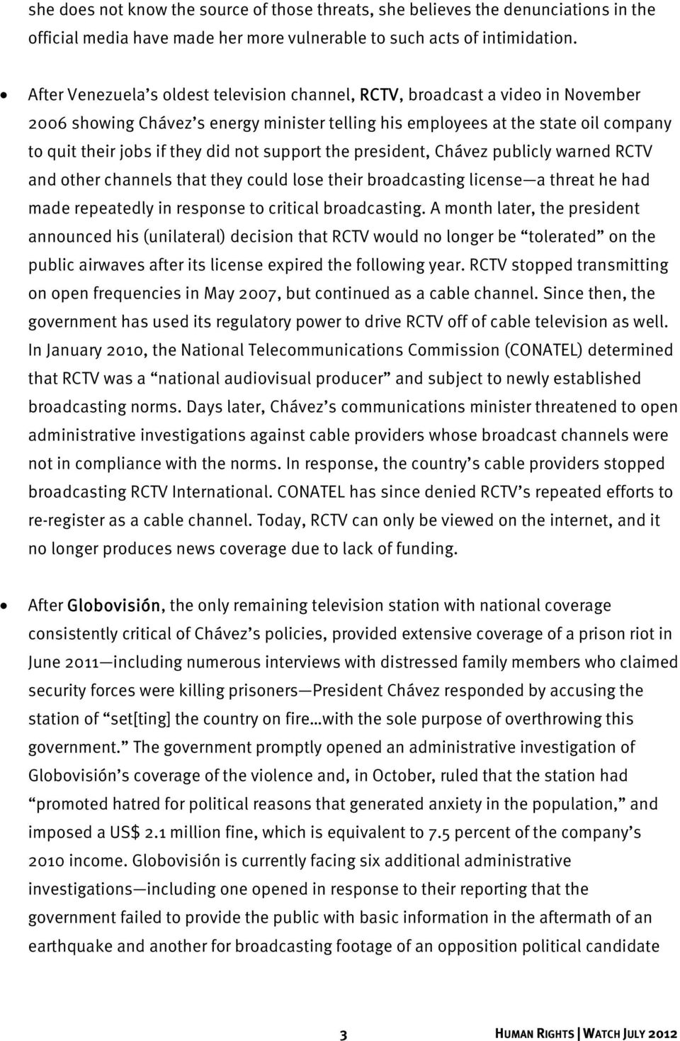not support the president, Chávez publicly warned RCTV and other channels that they could lose their broadcasting license a threat he had made repeatedly in response to critical broadcasting.