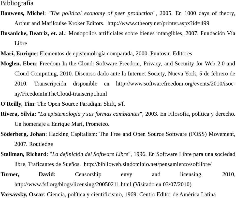 Puntosur Editores Moglen, Eben: Freedom In the Cloud: Software Freedom, Privacy, and Security for Web 2.0 and Cloud Computing, 2010.