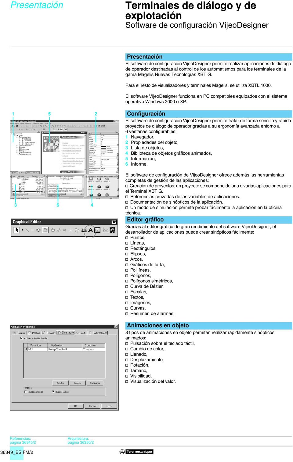 El software VijeoDesigner funciona en PC compatibles equipados con el sistema operativo Windows 000 o XP.